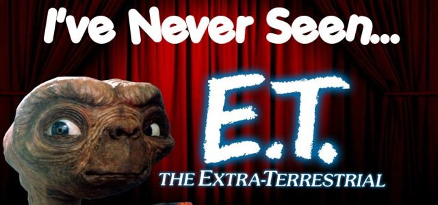 I've Never Seen… E.T.