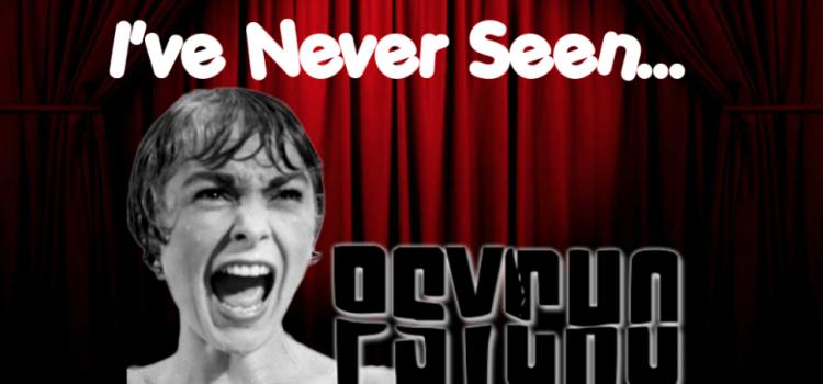 I've Never Seen… Psycho