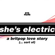 Britpop Movie SHE'S ELECTRIC Set To Go Supersonic