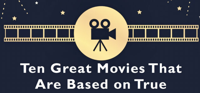 10 Great Movies That Are Based on True Stories