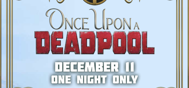 """ONCE UPON A DEADPOOL"" TRAILER NOW AVAILABLE"