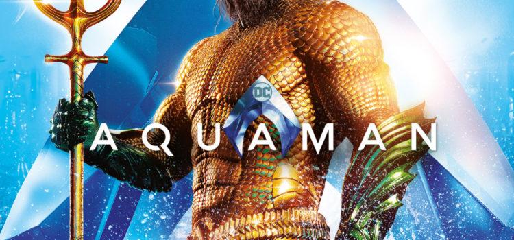 AQUAMAN – 4K UHD, 3D, Blu-ray & DVD on Apr 8, Digital Download Apr 6